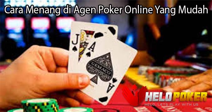 Cara Menang di Agen Poker Online Yang Mudah