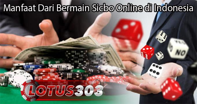 Manfaat Dari Bermain Sicbo Online di Indonesia