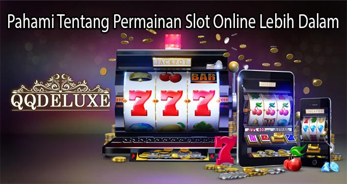 Pahami Tentang Permainan Slot Online Lebih Dalam