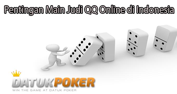 Pentingan Main Judi QQ Online di Indonesia