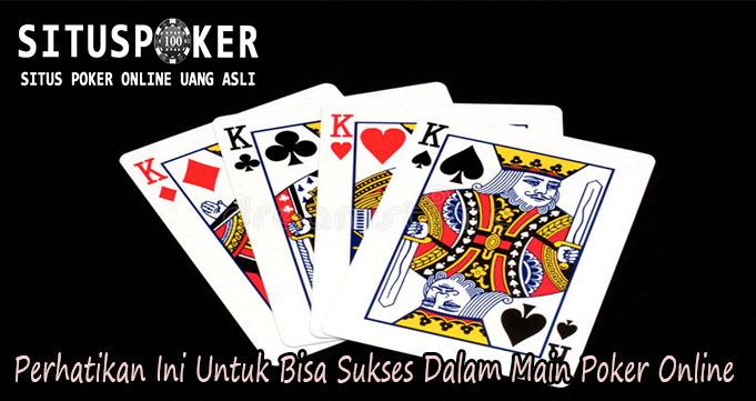 Perhatikan Ini Untuk Bisa Sukses Dalam Main Poker Online